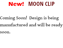 New! MOON CLIP Coming Soon! Design is being manufactured and will be ready soon.